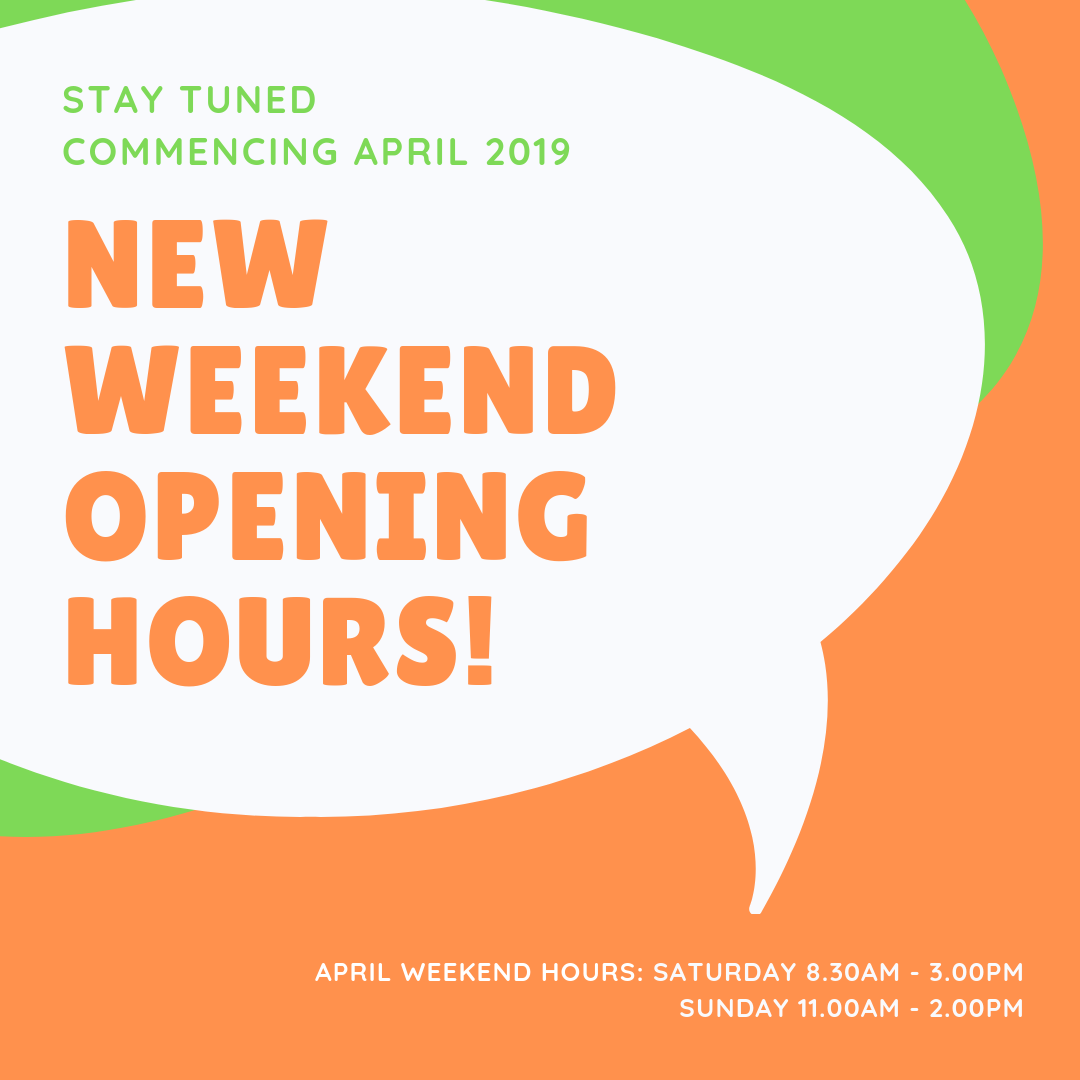 APRIL WEEKEND OPENING HOURS: SAT 8.30AM - 3.00PM SUN 11.00AM - 2.00PM